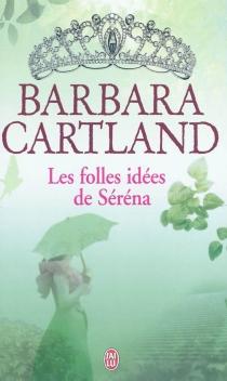 Les folles idées de Séréna - BarbaraCartland