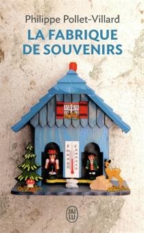 La Fabrique de souvenirs - PhilippePollet-Villard