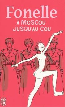 A Moscou jusqu'au cou - SophieFontanel