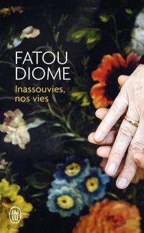 Inassouvies, nos vies - FatouDiome