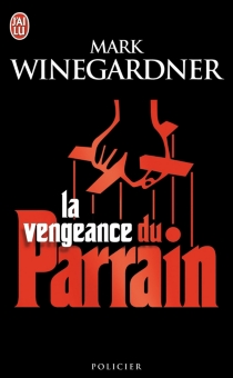 La vengeance du parrain - Mark Winegardner