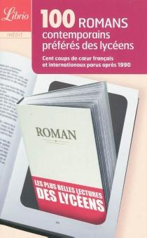 100 romans contemporains préférés des lycéens : cent coups de coeur français et internationaux parus après 1990 -