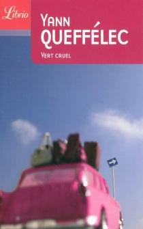 Vert cruel - YannQueffélec