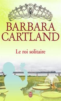 Le roi solitaire - BarbaraCartland