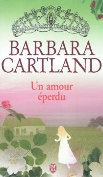 Un amour éperdu - BarbaraCartland