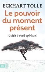 Le pouvoir du moment présent : guide d'éveil spirituel - EckhartTolle