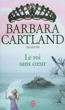 Le roi sans coeur - BarbaraCartland