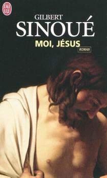Moi, Jésus - GilbertSinoué