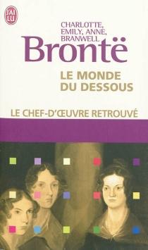 Le monde du dessous : poèmes et proses de Gondal et d'Angria - Brontë