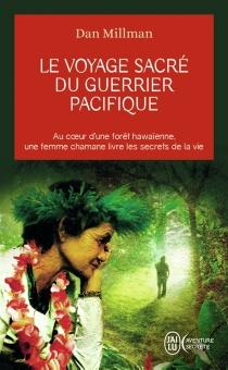 Le voyage sacré du guerrier pacifique : au coeur d'une forêt hawaïenne, une femme chamane livre les secrets de la vie - DanMillman