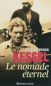 Kessel, le nomade éternel : documents - OlivierWeber