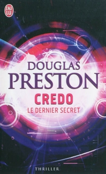 Credo, le dernier secret - Douglas Preston