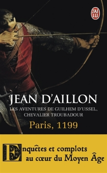 Les aventures de Guilhem d'Ussel, chevalier troubadour - Jean d'Aillon