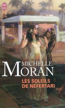 Les soleils de Néfertari - MichelleMoran