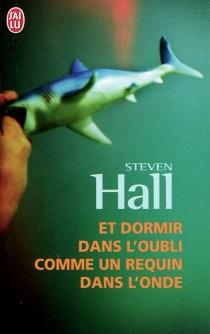 Et dormir dans l'oubli comme un requin dans l'onde - StevenHall
