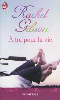 A toi pour la vie - RachelGibson