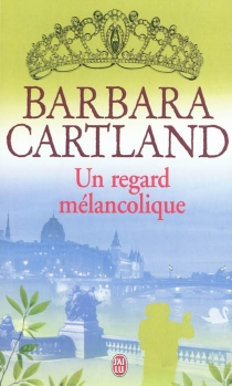 Un regard mélancolique - Barbara Cartland