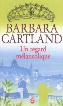 Un regard mélancolique - BarbaraCartland