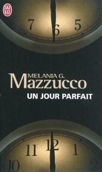 Un jour parfait - Melania G.Mazzucco