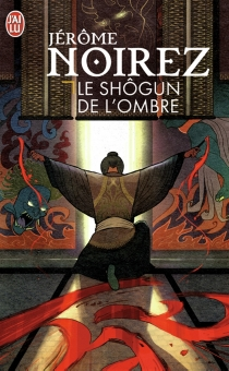 Le shôgun de l'ombre - JérômeNoirez