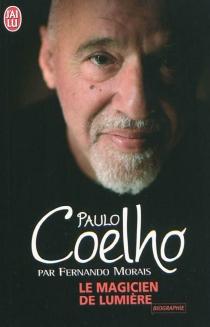 Le magicien de lumière : l'extraordinaire histoire de l'écrivain Paulo Coelho - FernandoMorais