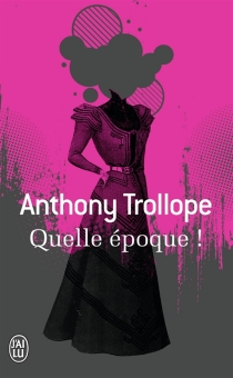 Quelle époque ! - Anthony Trollope