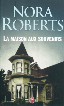 La maison aux souvenirs - NoraRoberts