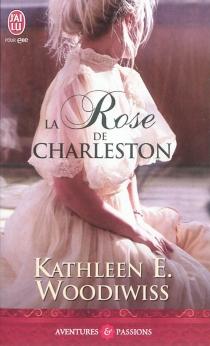 La rose de Charleston - Kathleen E.Woodiwiss