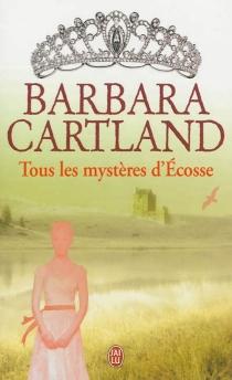 Tous les mystères d'Ecosse - BarbaraCartland