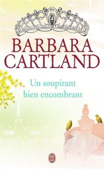 Un soupirant bien encombrant - BarbaraCartland