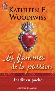 Les flammes de la passion - Kathleen E.Woodiwiss