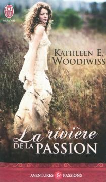 La rivière de la passion - Kathleen E.Woodiwiss