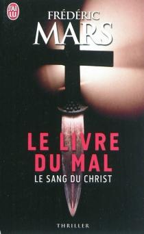 Le livre du mal : le sang du Christ - FrédéricMars