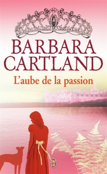L'aube de la passion - Barbara Cartland