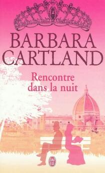 Rencontre dans la nuit - BarbaraCartland