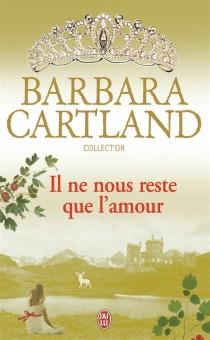 Il ne nous reste que l'amour - BarbaraCartland