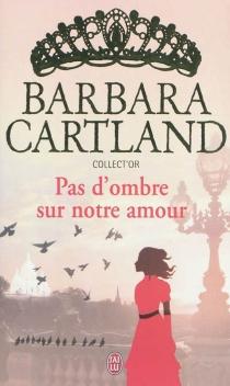 Pas d'ombre sur notre amour - BarbaraCartland