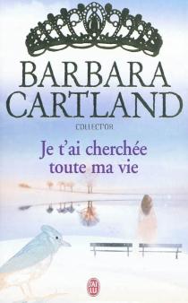 Je t'ai cherchée toute ma vie - BarbaraCartland