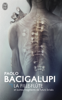La fille-flûte : et autres fragments de futurs brisés - PaoloBacigalupi