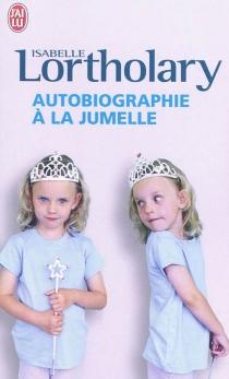 Autobiographie à la jumelle - IsabelleLortholary
