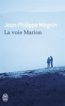 La voie Marion - Jean-PhilippeMégnin
