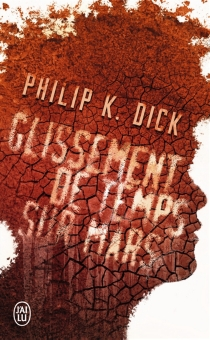 Glissement de temps sur Mars - Philip Kindred Dick