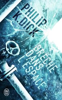 Brèche dans l'espace - Philip KindredDick