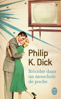 Bricoler dans un mouchoir de poche - Philip Kindred Dick