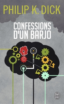 Confessions d'un barjo - Philip Kindred Dick
