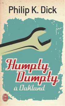 Humpty Dumpty à Oakland - Philip Kindred Dick