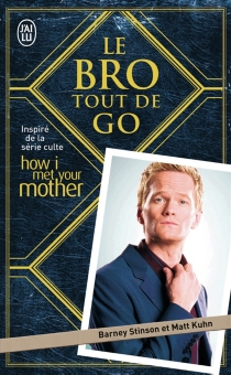 Le Bro tout de go : inspiré de la série culte How I met your mother - Matt Kuhn