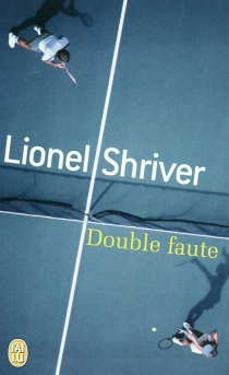 Double faute - LionelShriver