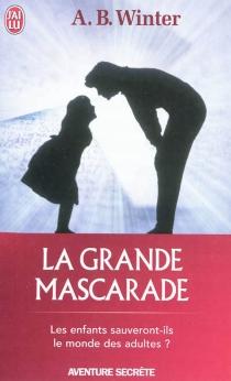 La grande mascarade : les enfants sauveront-ils le monde des adultes ? - A.B.Winter
