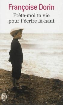 Prête-moi ta vie pour t'écrire là-haut - FrançoiseDorin